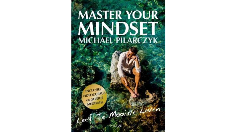 Master Your Mindset – Michael Pilarczyk