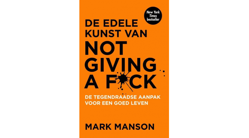 De edele kunst van not giving a fuck – Mark Manson